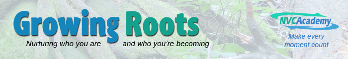 Growing Roots. Nurturing who you are and who you're becoming. NVC Academy. Make every moment count.