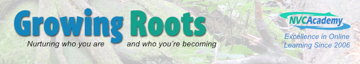 Growing Roots. Nurturing who you are and who you're becoming. NVC Academy. Excellence in online learning since 2006.