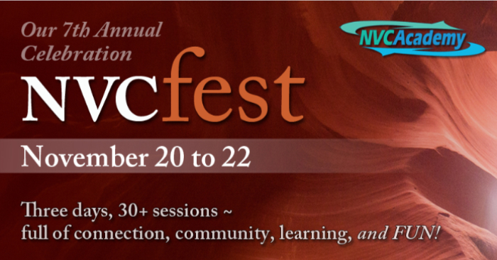 COur 7th Annual Celebration. NVCfest. NVC Academy. November 20 to 22. Three days, thirty plus sessions full of connection, community, learning, and fun.